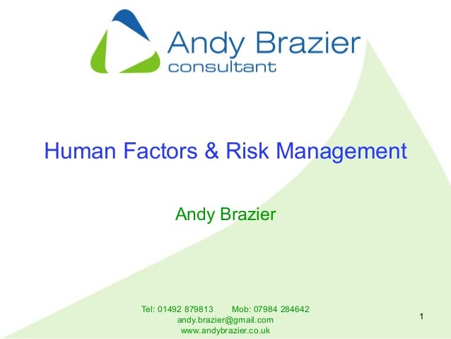 Tel: 01492 879813 Mob: 07984 284642 andy.brazier@gmail.com www.andybrazier.co.uk 1 Human Factors & Risk Management Andy Br...