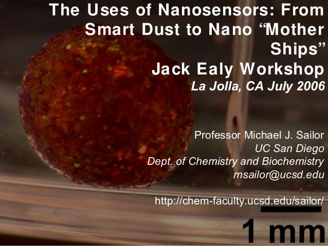 "The Uses of Nanosensors: From Smart Dust to Nano ""Mother Ships"" Jack Ealy Workshop La Jolla, CA July 2006 Professor Michae..."