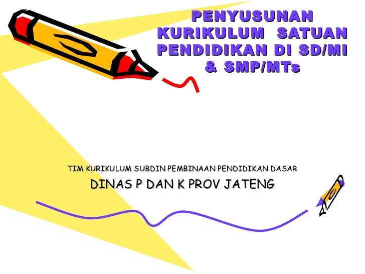 PENYUSUNAN KURIKULUM  SATUAN PENDIDIKAN DI SD/MI & SMP/MTs TIM KURIKULUM SUBDIN PEMBINAAN PENDIDIKAN DASAR DINAS P DAN K P...