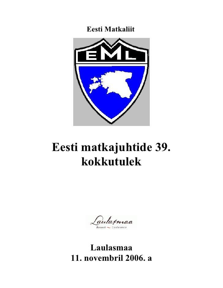 Eesti MatkaliitEesti matkajuhtide 39.      kokkutulek        Laulasmaa   11. novembril 2006. a