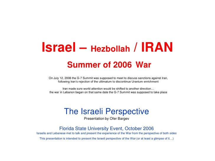 Israel – Hezbollah / IRAN                        Summer of 2006 War          On July 12, 2006 the G-7 Summit was supposed ...