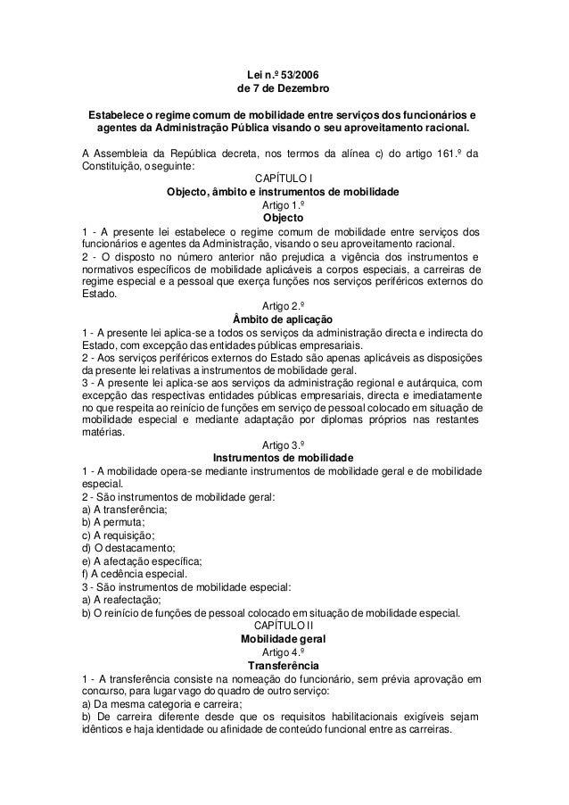 Lei n.º 53/2006de 7 de DezembroEstabelece o regime comum de mobilidade entre serviços dos funcionários eagentes da Adminis...