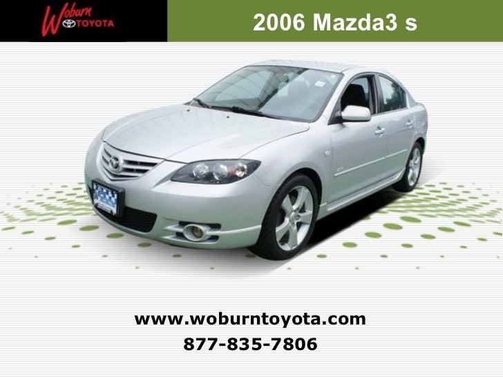 877-835-7806 www.woburntoyota.com 2006 Mazda3 s