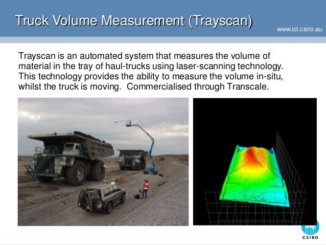 www.ict.csiro.au Truck Volume Measurement (Trayscan) Trayscan is an automated system that measures the volume of material ...
