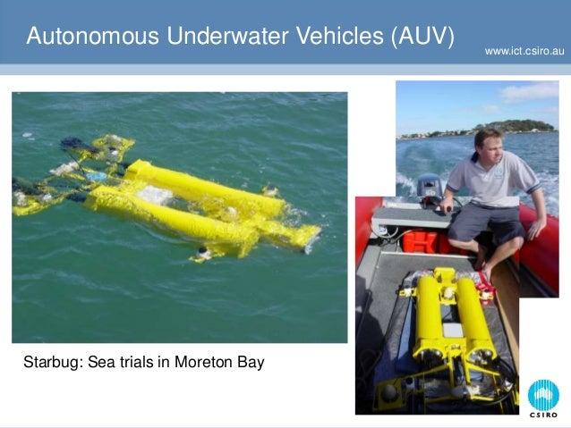 www.ict.csiro.au Autonomous Underwater Vehicles (AUV) Starbug: Sea trials in Moreton Bay