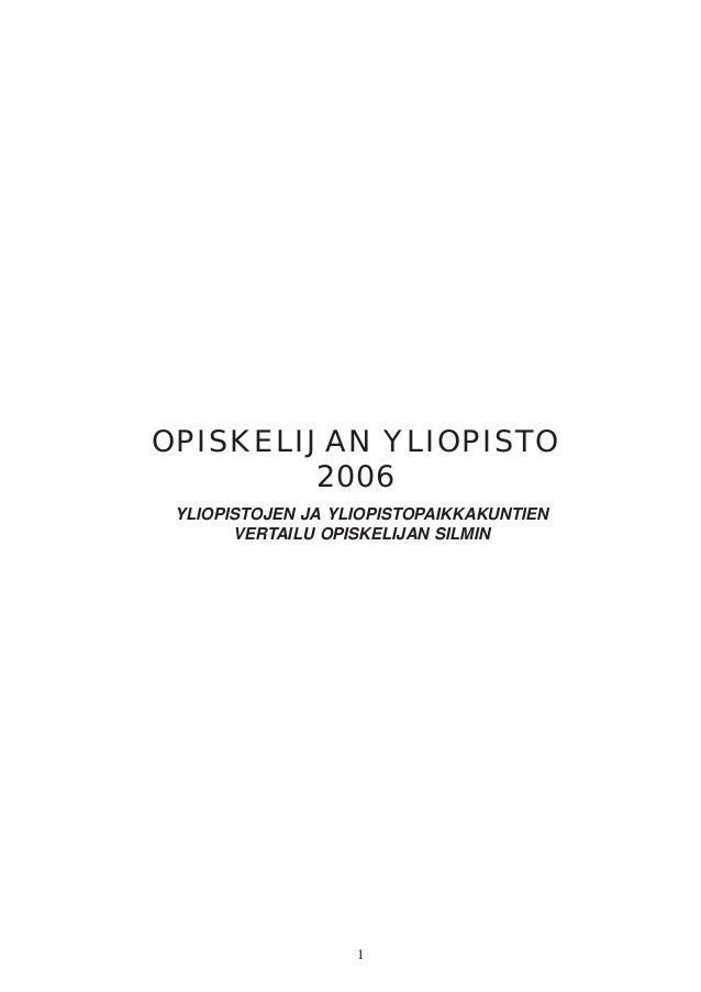 1 OPISKELIJAN YLIOPISTO 2006 YLIOPISTOJEN JA YLIOPISTOPAIKKAKUNTIEN VERTAILU OPISKELIJAN SILMIN