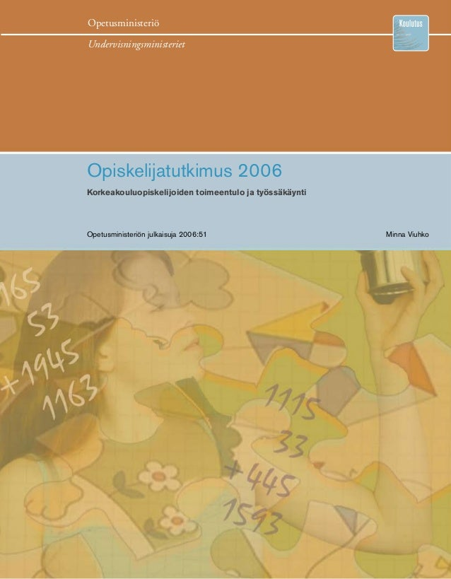 Opetusministeriö  Undervisningsministeriet Opiskelijatutkimus 2006 Korkeakouluopiskelijoiden toimeentulo ja työssäkäynti...