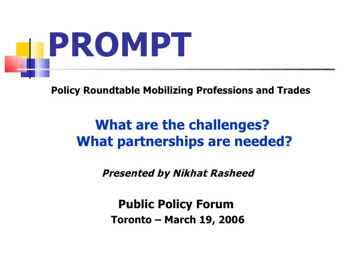 PROMPT <ul><li>Policy Roundtable Mobilizing Professions and Trades  </li></ul><ul><li>What are the challenges?  What partn...