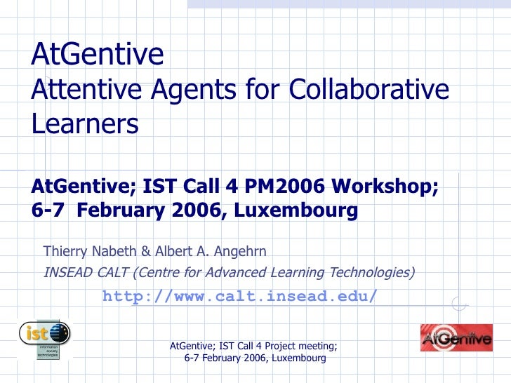 AtGentive Attentive Agents for Collaborative Learners AtGentive; IST Call 4 PM2006 Workshop;  6-7  February 2006, Luxembou...