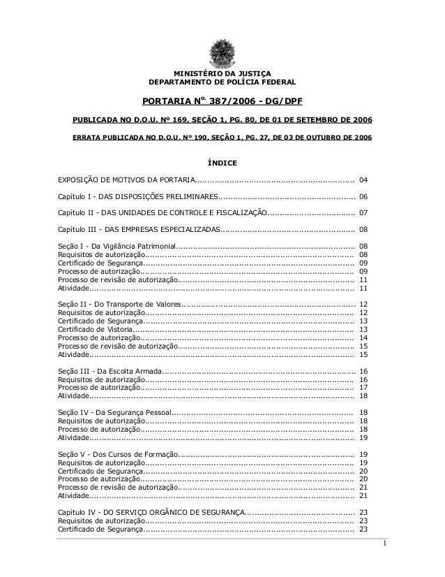 1 MINISTÉRIO DA JUSTIÇA DEPARTAMENTO DE POLÍCIA FEDERAL PORTARIA No. 387/2006 - DG/DPF PUBLICADA NO D.O.U. Nº 169, SEÇÃO 1...