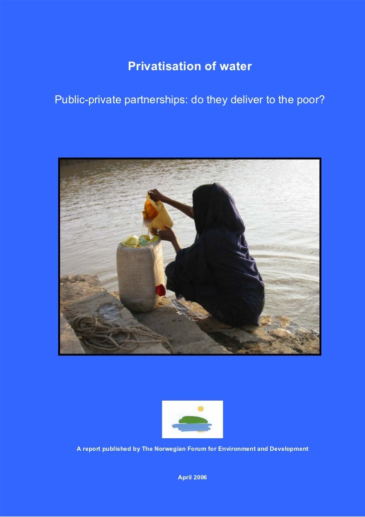 Privatisation of waterPublic-private partnerships: do they deliver to the poor?    A report published by The Norwegian For...