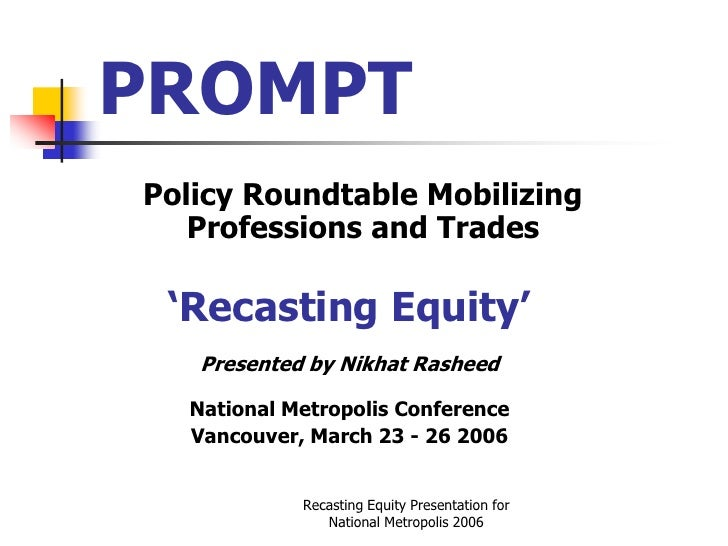 PROMPT Policy Roundtable Mobilizing    Professions and Trades   'Recasting Equity'    Presented by Nikhat Rasheed    Natio...