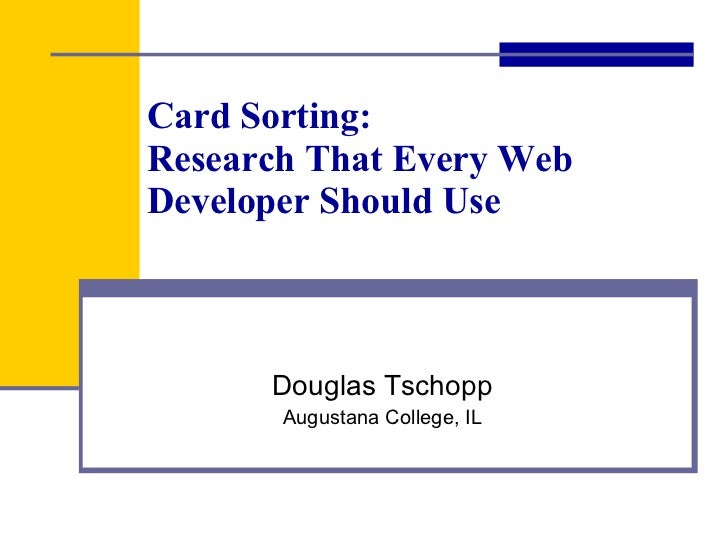 Card Sorting: Research That Every Web Developer Should Use Douglas Tschopp Augustana College, IL