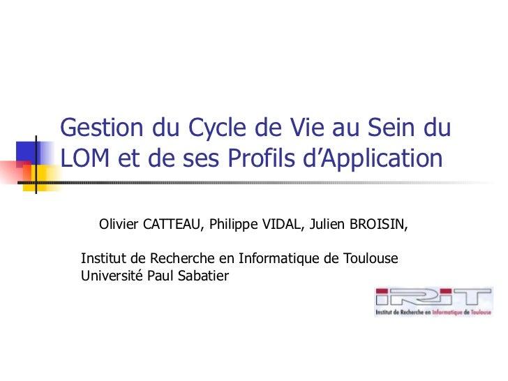 Gestion du Cycle de Vie au Sein du LOM et de ses Profils d'Application Olivier CATTEAU, Philippe VIDAL, Julien BROISIN, In...