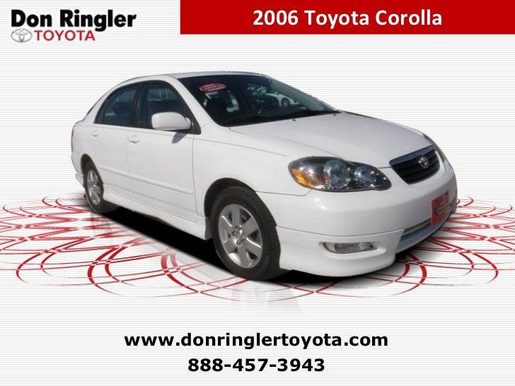 2006 Toyota Corolla 888-457-3943 www.donringlertoyota.com