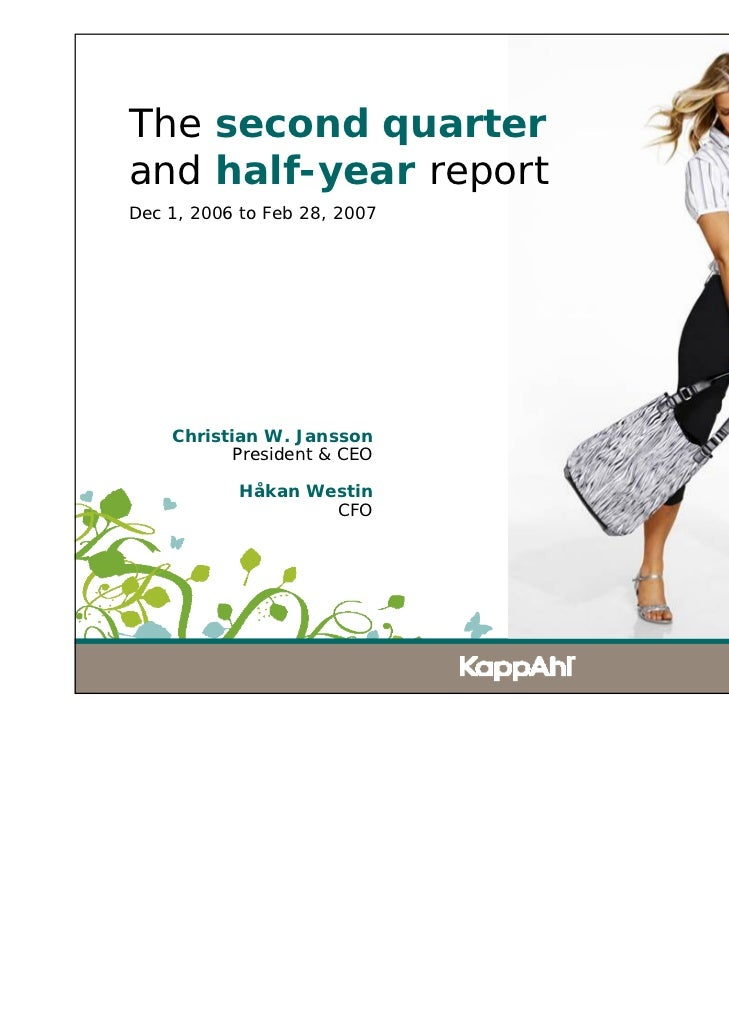 The second quarterand half-year reportDec 1, 2006 to Feb 28, 2007    Christian W. Jansson           President & CEO       ...