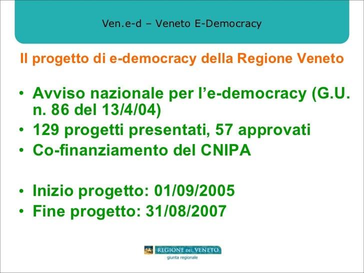 Ven.e-d – Veneto E-Democracy <ul><li>Avviso nazionale per l'e-democracy (G.U. n. 86 del 13/4/04) </li></ul><ul><li>129 pro...