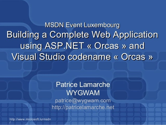 http://www.microsoft.lu/msdn / MSDN Event LuxembourgMSDN Event Luxembourg Building a Complete Web ApplicationBuilding a Co...