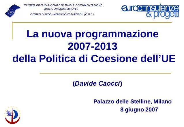 La nuova programmazione             2007-2013della Politica di Coesione dell'UE            (Davide Caocci)                ...