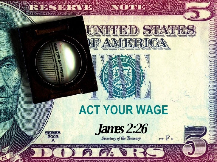 ACT YOUR WAGE James 2:26