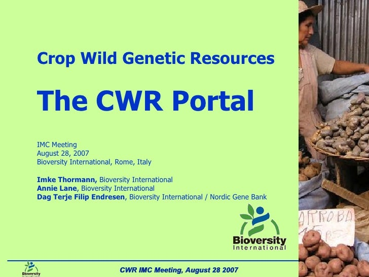 Cover slide Crop Wild Genetic Resources The CWR Portal IMC Meeting August 28, 2007 Bioversity International, Rome, Italy I...