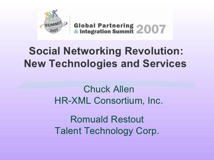 Social Networking Revolution: New Technologies and Services   Chuck Allen HR-XML Consortium, Inc. Romuald Restout Talent T...