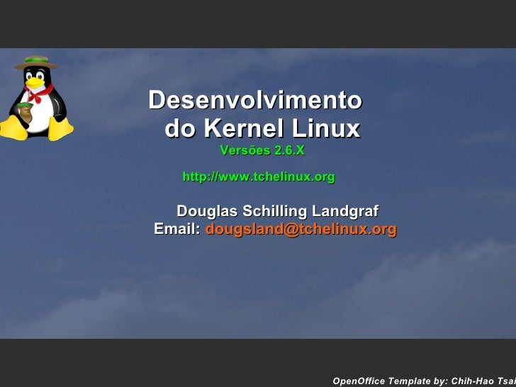 Desenvolvimento  do Kernel Linux         Versões 2.6.X     http://www.tchelinux.org    Douglas Schilling Landgraf Email: d...