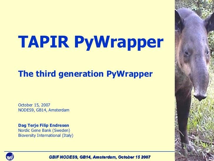 Cover slide TAPIR  P yWrapper The third generation PyWrapper October 15, 2007 NODES9, GB14, Amsterdam Dag Terje Filip Endr...