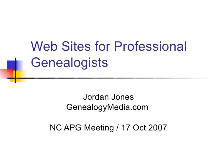 Web Sites for Professional Genealogists Jordan Jones GenealogyMedia.com  NC APG Meeting / 17 Oct 2007