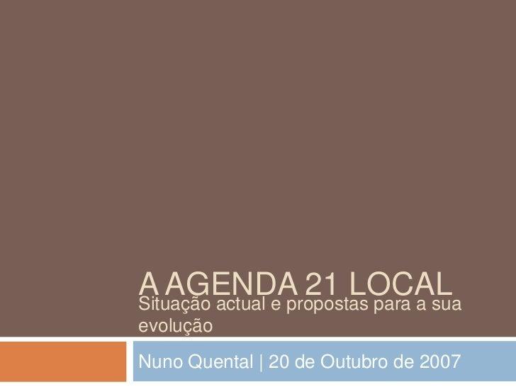 A Agenda 21 local<br />Nuno Quental | 20 de Outubro de 2007<br />Situação actual e propostas para a sua evolução<br />