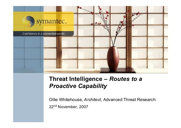 Threat Intelligence – Routes to a Proactive Capability Ollie Whitehouse, Architect, Advanced Threat Research 22nd November...