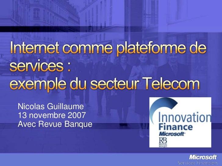 Internet commeplateforme de services : exemple du secteur Telecom<br />Nicolas Guillaume<br />13 novembre 2007 <br />Avec ...