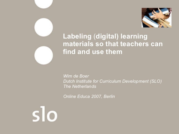 Labeling  ( digital) learning materials so that teachers can find and use them Wim de Boer Dutch Institute for Curriculum ...
