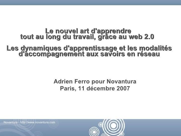 Le nouvel art d'apprendre            tout au long du travail, grâce au web 2.0  Les dynamiques d'apprentissage et les moda...