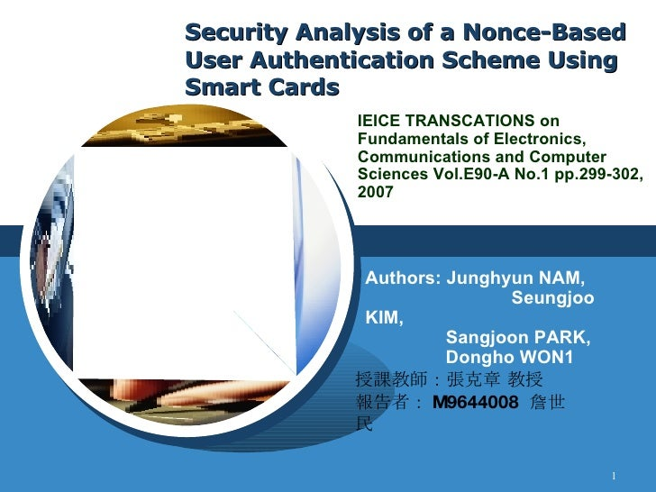Security Analysis of a Nonce-Based User Authentication Scheme Using Smart Cards Authors: Junghyun NAM,    Seungjoo KIM,   ...