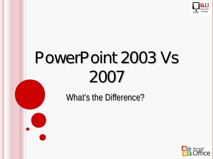 PowerPoint 2003 Vs      2007   What's the Difference?