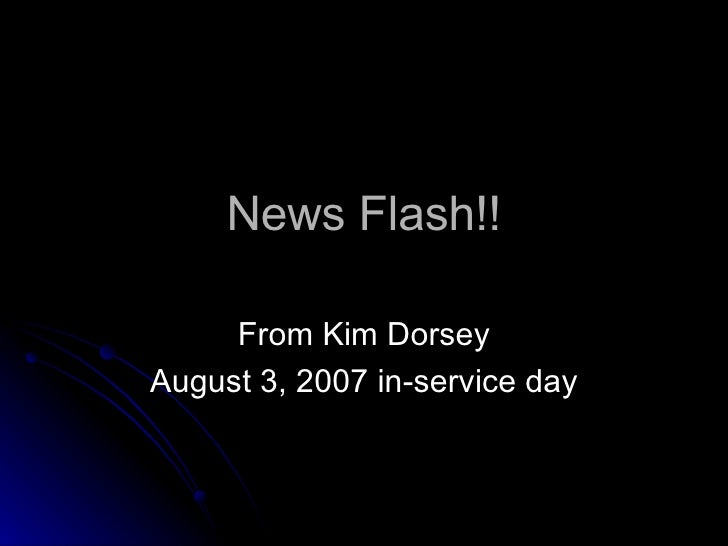 News Flash!! From Kim Dorsey August 3, 2007 in-service day