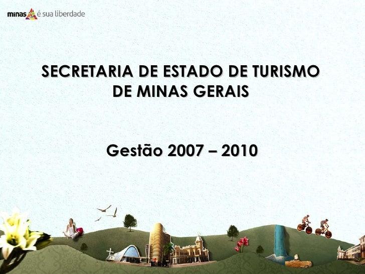 SECRETARIA DE ESTADO DE TURISMO DE MINAS GERAIS Gestão 2007 – 2010
