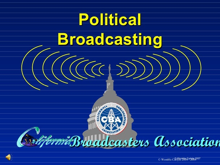 Political Broadcasting      Broadcasters Association                         © Womble Carlyle 2007               © Womble ...