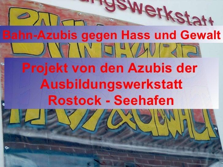 Bahn-Azubis gegen Hass und Gewalt Projekt von den Azubis der    Ausbildungswerkstatt    Rostock - Seehafen