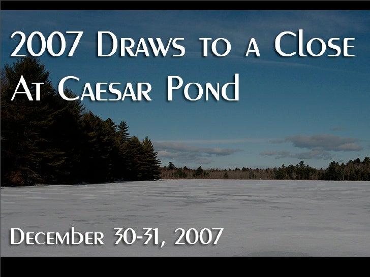 2007 Draws to a Close at Caesar Pond December 30-31, 2007