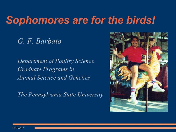 Sophomores are for the birds! <ul><ul><li>G. F. Barbato </li></ul></ul><ul><ul><li>Department of Poultry Science </li></ul...