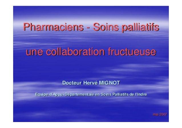 Pharmaciens - Soins palliatifsune collaboration fructueuse                Docteur Hervé MIGNOT  Equipe d'Appui Département...