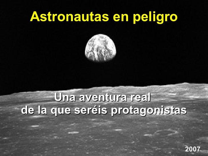 Una aventura real  de la que seréis protagonistas Astronautas en peligro 2007