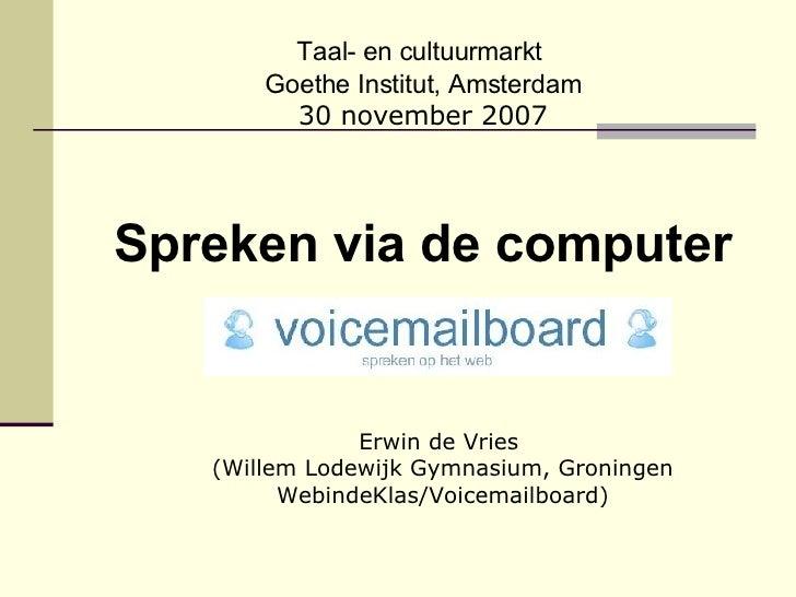 <ul><li>Taal- en cultuurmarkt  </li></ul><ul><li>Goethe Institut, Amsterdam </li></ul><ul><li>30 november 2007 </li></ul><...