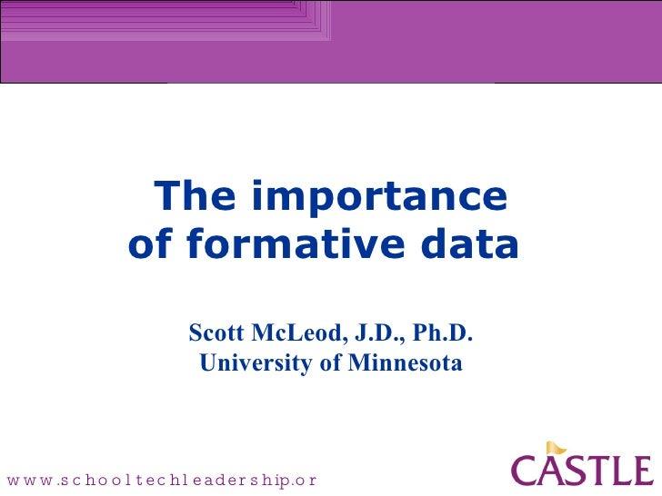 The importance of formative data    Scott McLeod, J.D., Ph.D. University of Minnesota