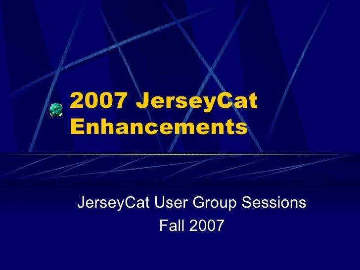 2007 JerseyCat Enhancements JerseyCat User Group Sessions Fall 2007