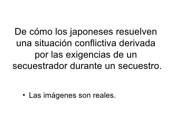 De cómo los japoneses resuelven  una situación conflictiva derivada  por las exigencias de un  secuestrador durante un sec...