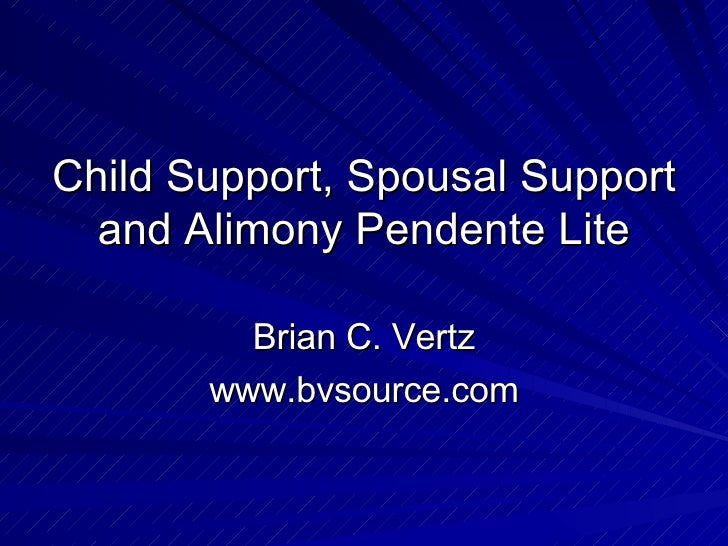 Child Support, Spousal Support and Alimony Pendente Lite Brian C. Vertz www.bvsource.com