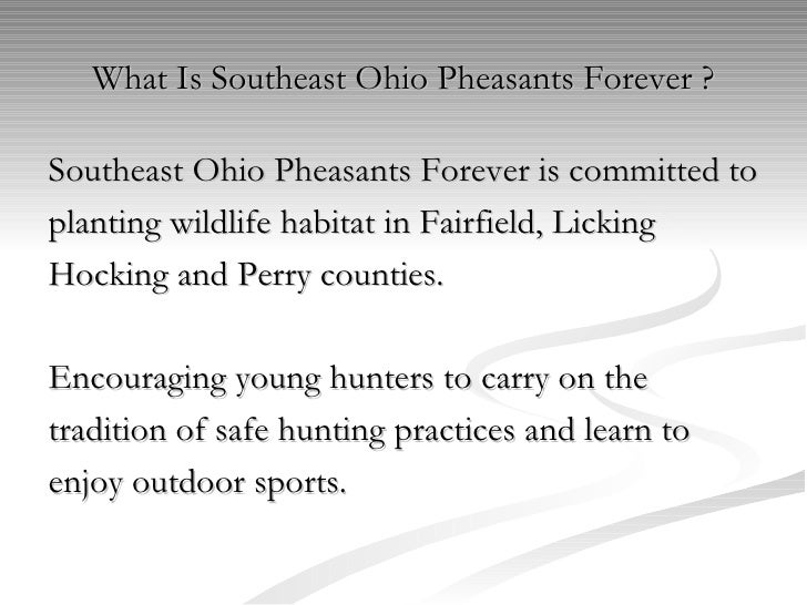 What Is Southeast Ohio Pheasants Forever ? <ul><li>Southeast Ohio Pheasants Forever   is committed to </li></ul><ul><li>pl...